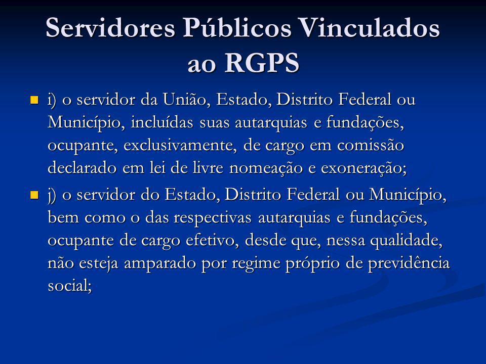 Servidores Públicos Vinculados ao RGPS i) o servidor da União, Estado, Distrito Federal ou Município, incluídas suas autarquias e fundações, ocupante,