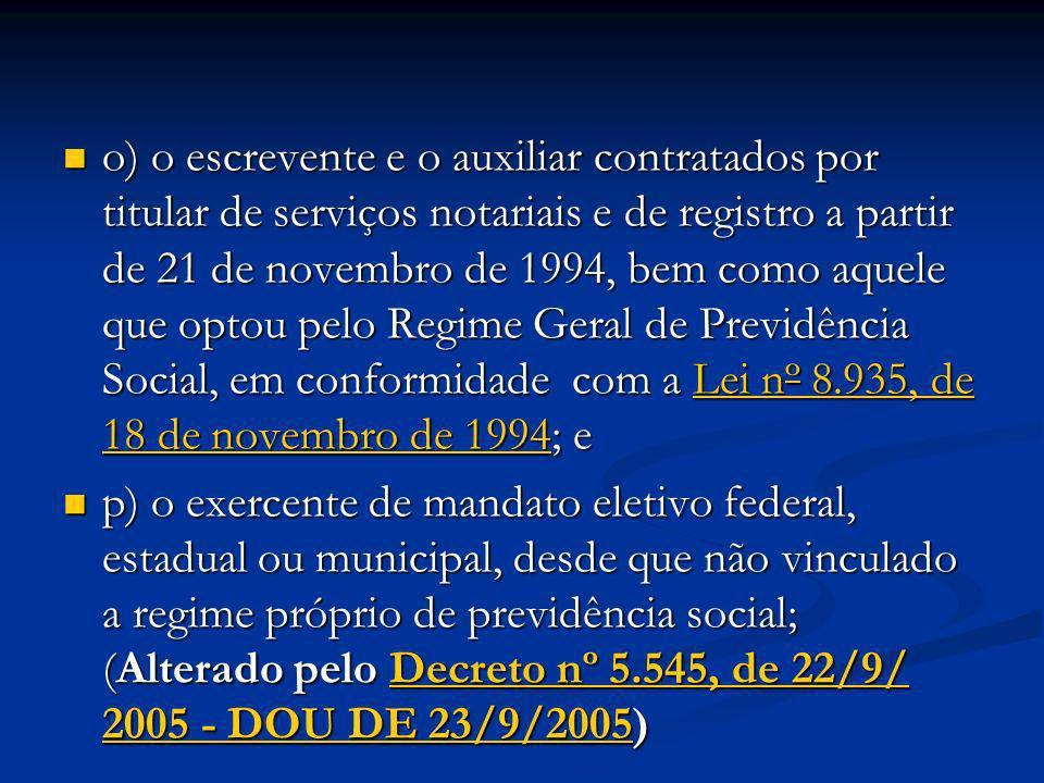 o) o escrevente e o auxiliar contratados por titular de serviços notariais e de registro a partir de 21 de novembro de 1994, bem como aquele que optou