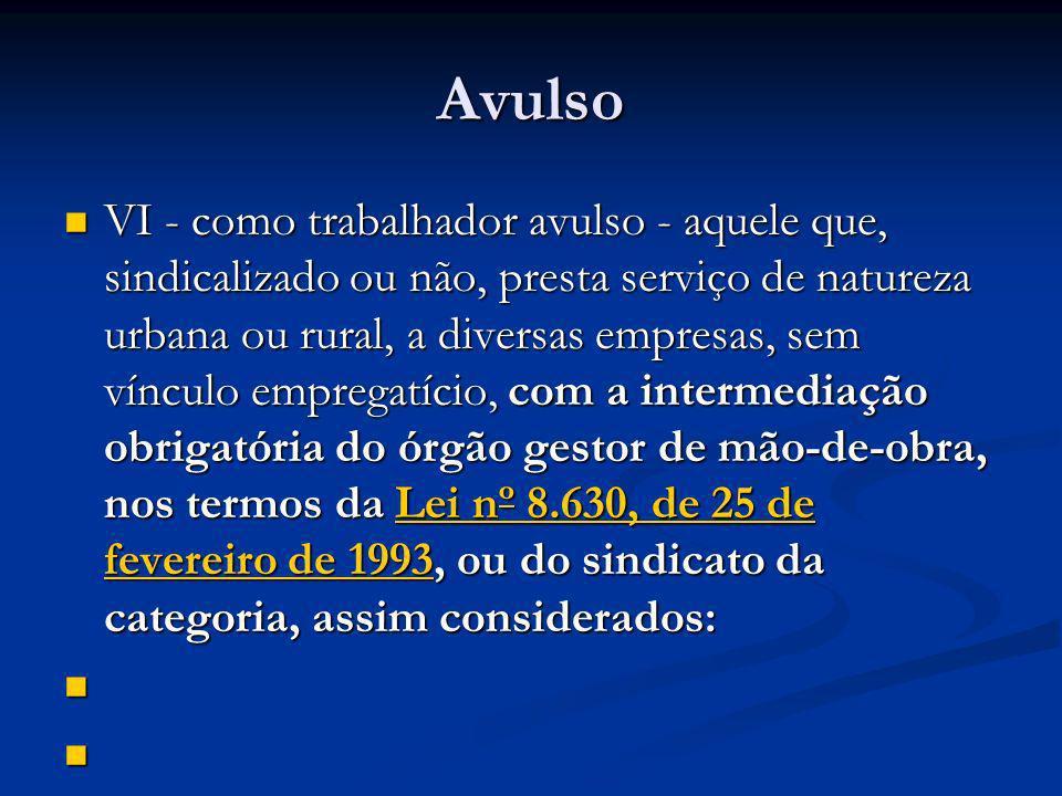 Avulso VI - como trabalhador avulso - aquele que, sindicalizado ou não, presta serviço de natureza urbana ou rural, a diversas empresas, sem vínculo e
