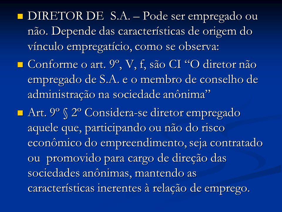 DIRETOR DE S.A. – Pode ser empregado ou não. Depende das características de origem do vínculo empregatício, como se observa: DIRETOR DE S.A. – Pode se