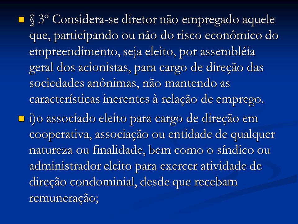 § 3º Considera-se diretor não empregado aquele que, participando ou não do risco econômico do empreendimento, seja eleito, por assembléia geral dos ac