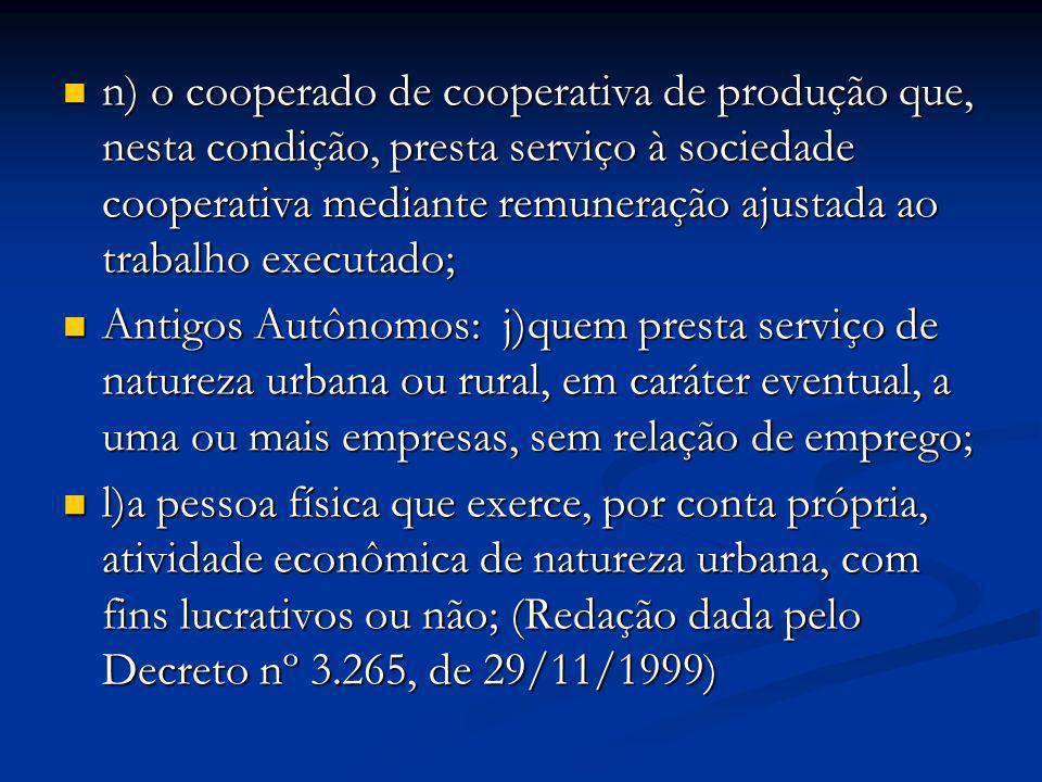 n) o cooperado de cooperativa de produção que, nesta condição, presta serviço à sociedade cooperativa mediante remuneração ajustada ao trabalho execut