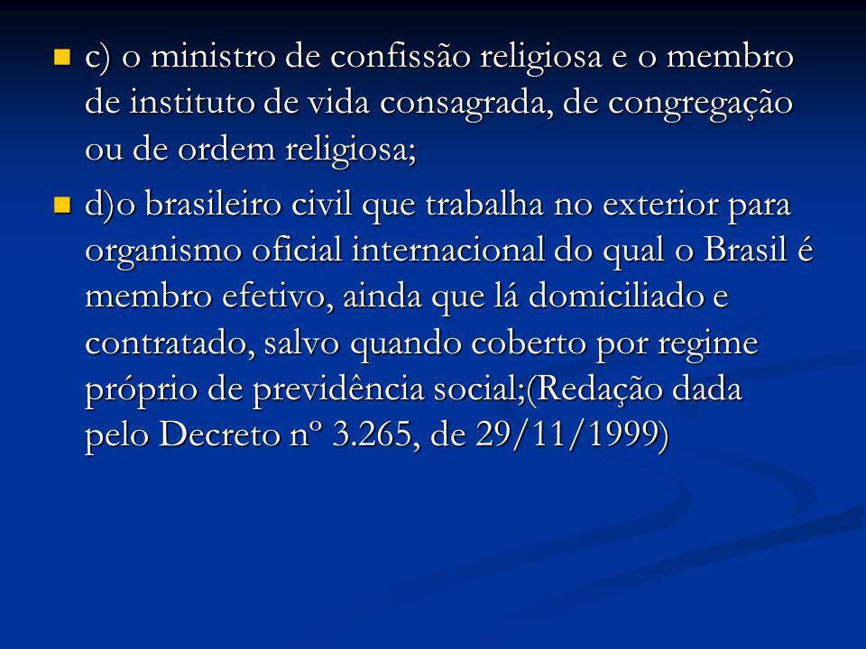 c) o ministro de confissão religiosa e o membro de instituto de vida consagrada, de congregação ou de ordem religiosa; c) o ministro de confissão reli
