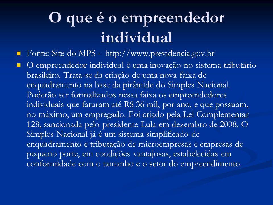 O que é o empreendedor individual Fonte: Site do MPS - http://www.previdencia.gov.br O empreendedor individual é uma inovação no sistema tributário br