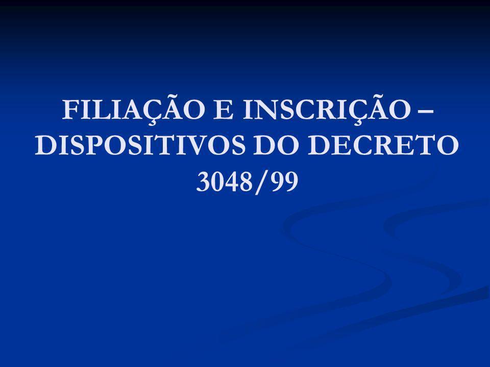 FILIAÇÃO E INSCRIÇÃO – DISPOSITIVOS DO DECRETO 3048/99