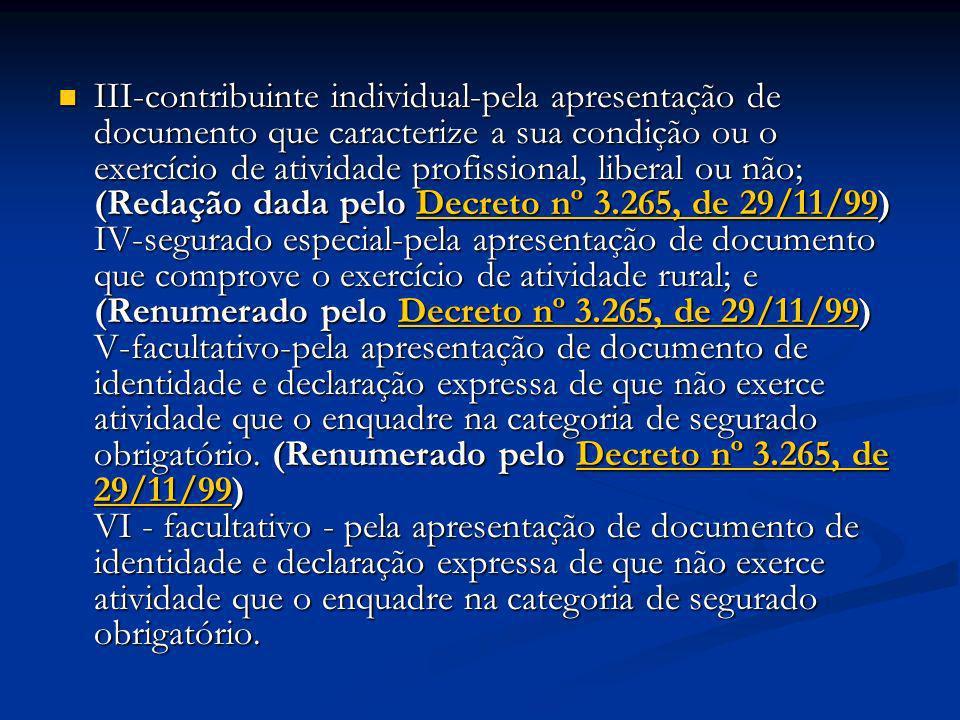 III-contribuinte individual-pela apresentação de documento que caracterize a sua condição ou o exercício de atividade profissional, liberal ou não; (R