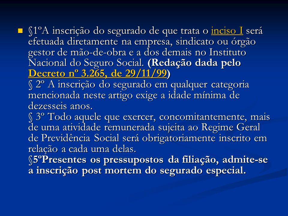 §1ºA inscrição do segurado de que trata o inciso I será efetuada diretamente na empresa, sindicato ou órgão gestor de mão-de-obra e a dos demais no In