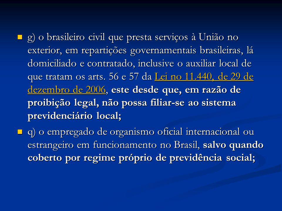 g) o brasileiro civil que presta serviços à União no exterior, em repartições governamentais brasileiras, lá domiciliado e contratado, inclusive o aux