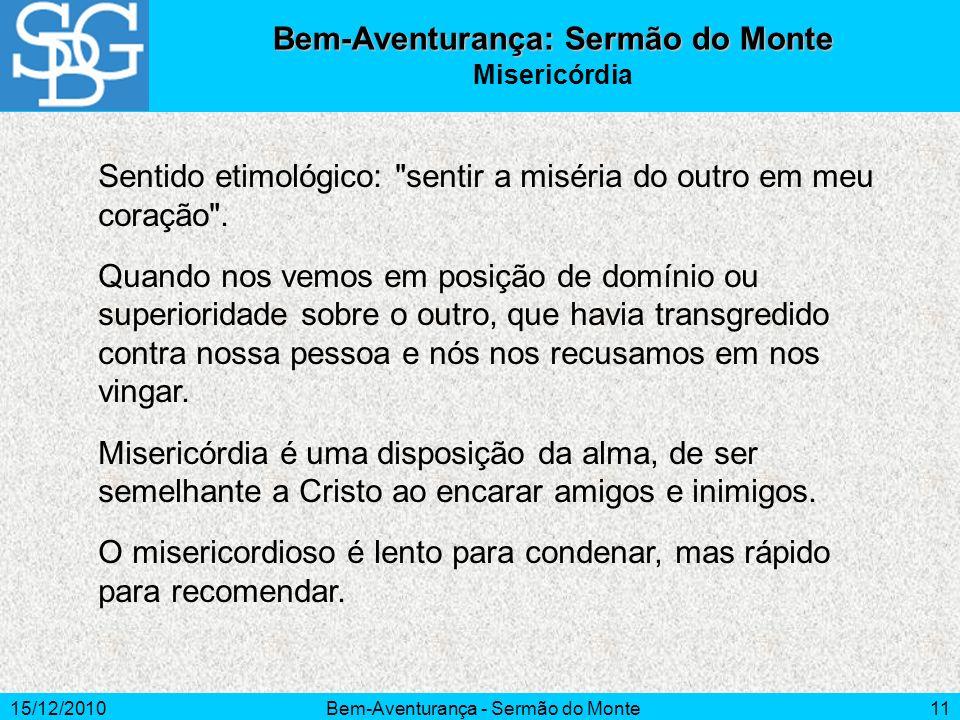 15/12/2010Bem-Aventurança - Sermão do Monte11 Sentido etimológico: