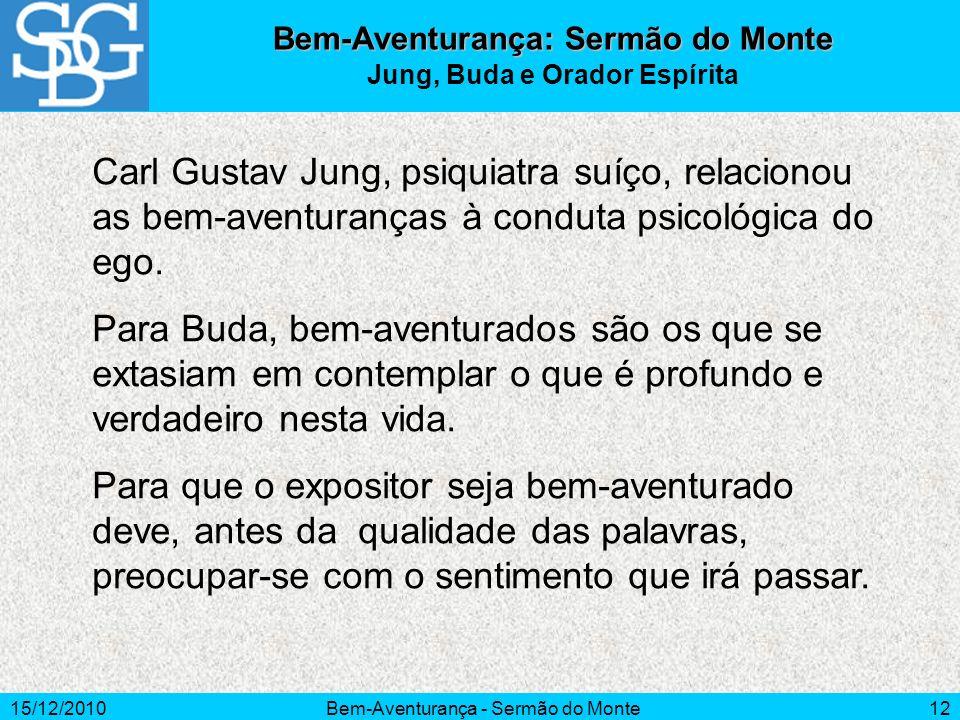 15/12/2010Bem-Aventurança - Sermão do Monte12 Bem-Aventurança: Sermão do Monte Jung, Buda e Orador Espírita Carl Gustav Jung, psiquiatra suíço, relaci