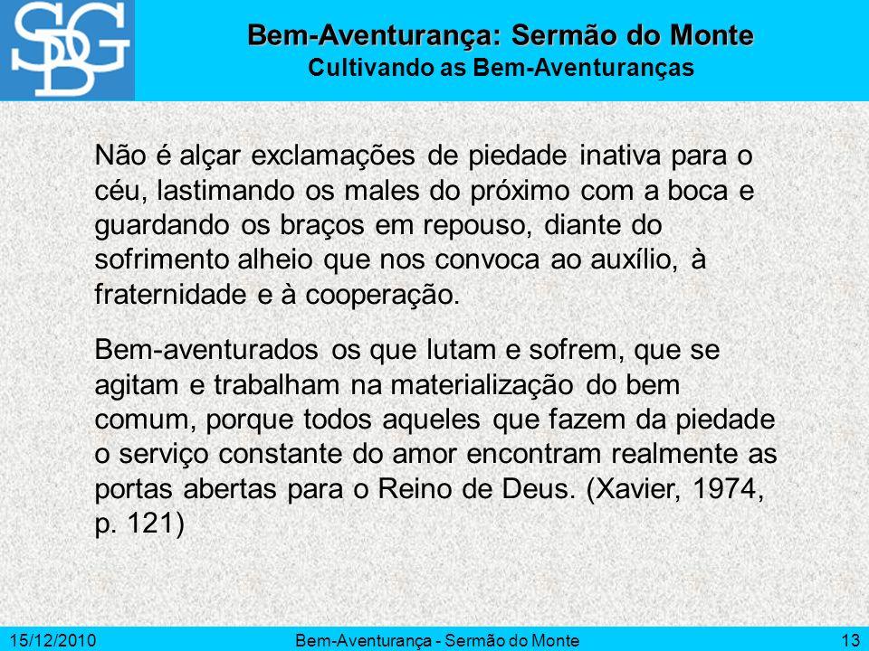 15/12/2010Bem-Aventurança - Sermão do Monte13 Não é alçar exclamações de piedade inativa para o céu, lastimando os males do próximo com a boca e guard