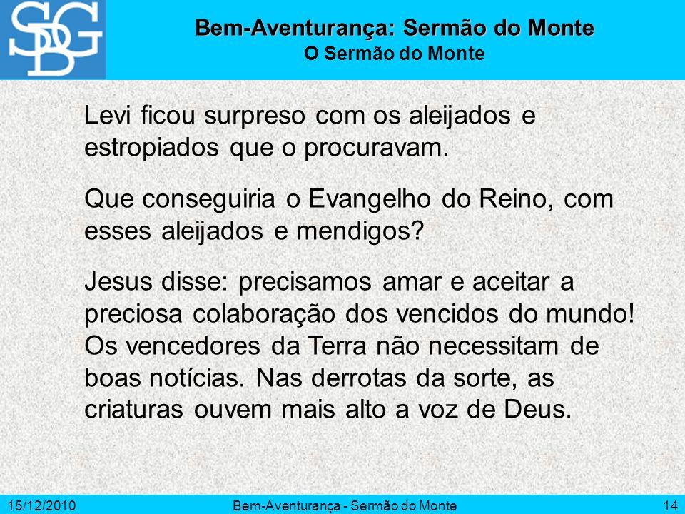 15/12/2010Bem-Aventurança - Sermão do Monte14 Levi ficou surpreso com os aleijados e estropiados que o procuravam. Que conseguiria o Evangelho do Rein