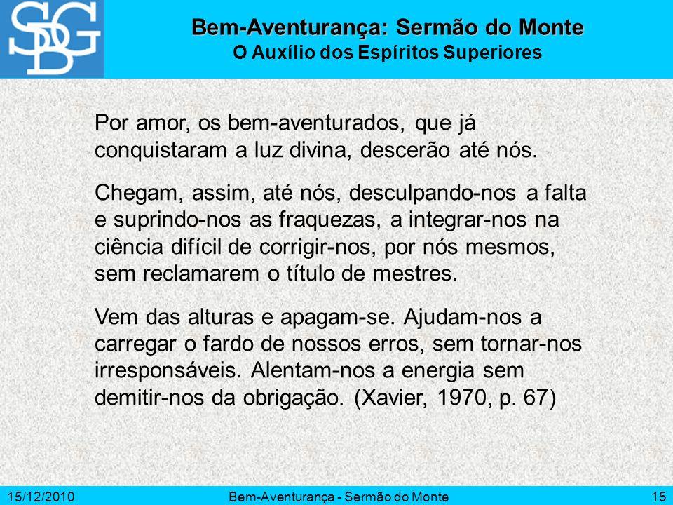 15/12/2010Bem-Aventurança - Sermão do Monte15 Por amor, os bem-aventurados, que já conquistaram a luz divina, descerão até nós. Chegam, assim, até nós