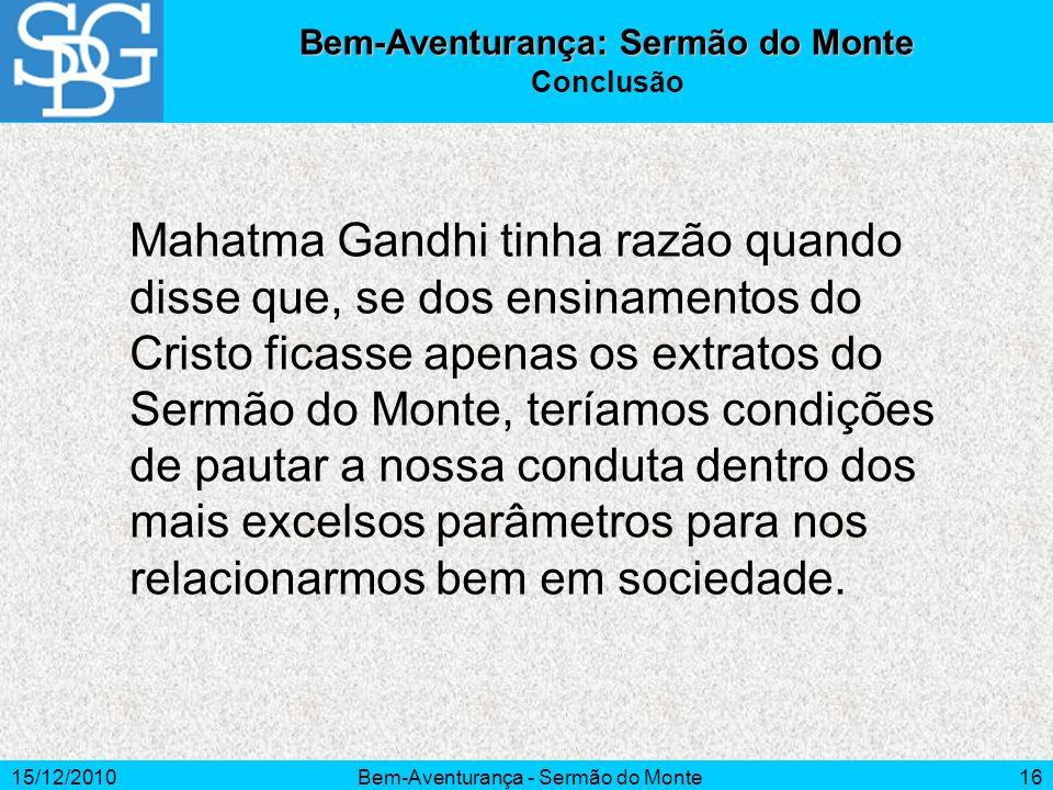 15/12/2010Bem-Aventurança - Sermão do Monte16 Mahatma Gandhi tinha razão quando disse que, se dos ensinamentos do Cristo ficasse apenas os extratos do