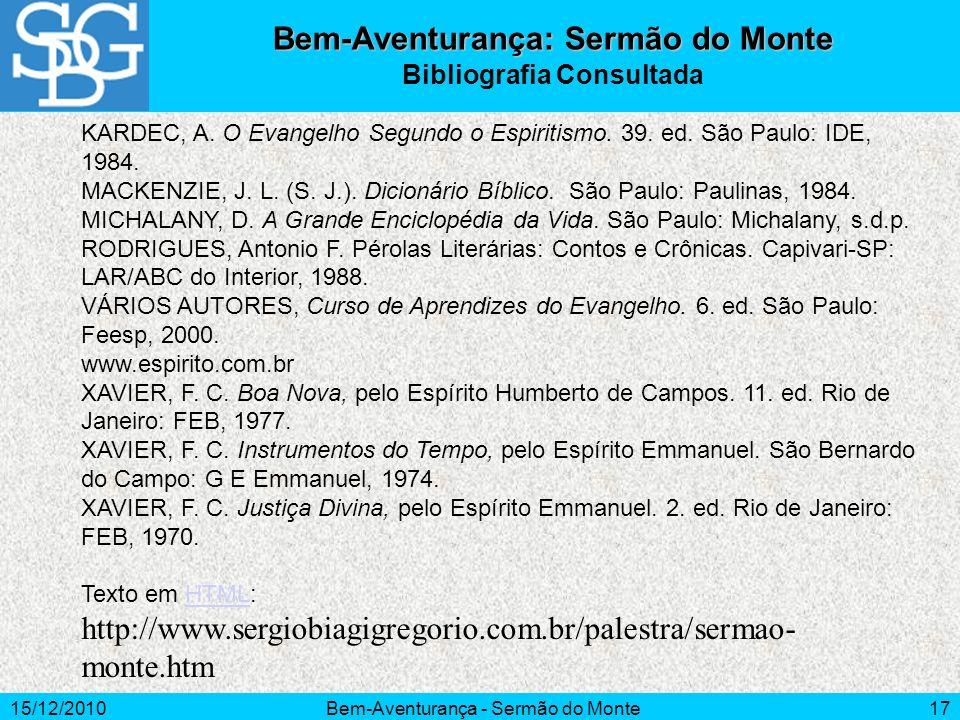 15/12/2010Bem-Aventurança - Sermão do Monte17 Bem-Aventurança: Sermão do Monte Bibliografia Consultada KARDEC, A. O Evangelho Segundo o Espiritismo. 3