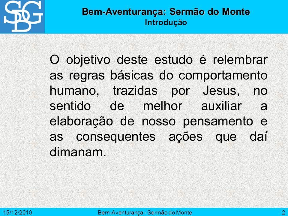 15/12/2010Bem-Aventurança - Sermão do Monte2 Bem-Aventurança: Sermão do Monte Introdução O objetivo deste estudo é relembrar as regras básicas do comp