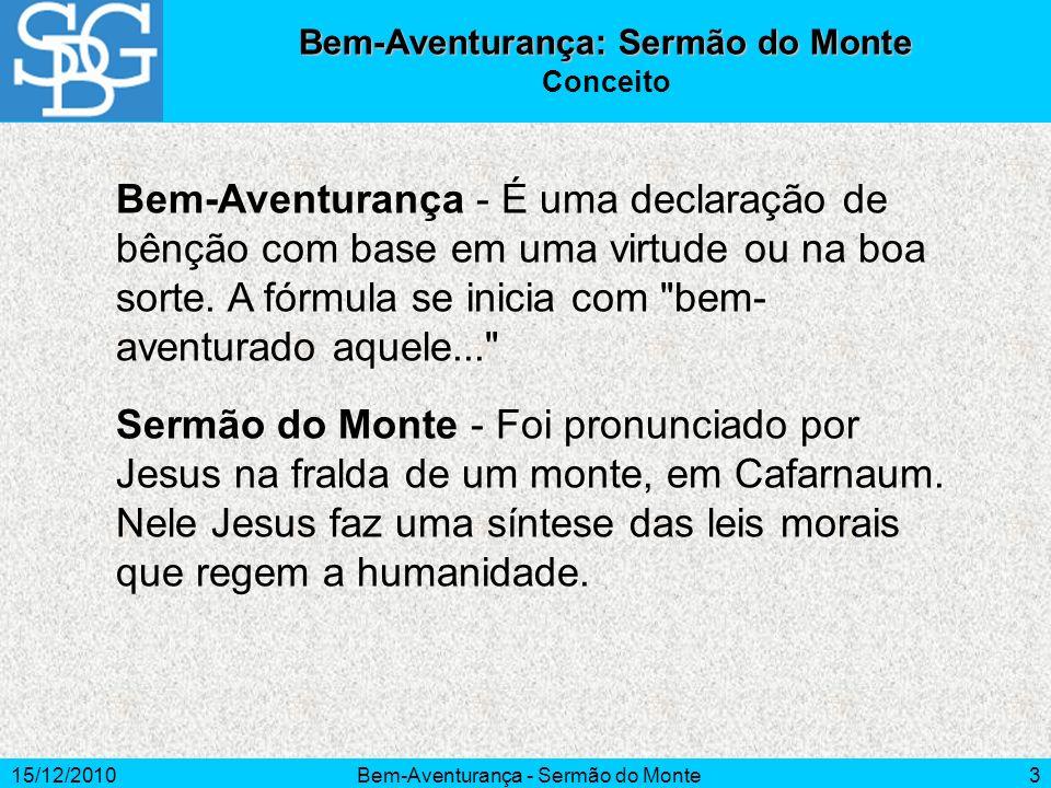 15/12/2010Bem-Aventurança - Sermão do Monte3 Bem-Aventurança - É uma declaração de bênção com base em uma virtude ou na boa sorte. A fórmula se inicia