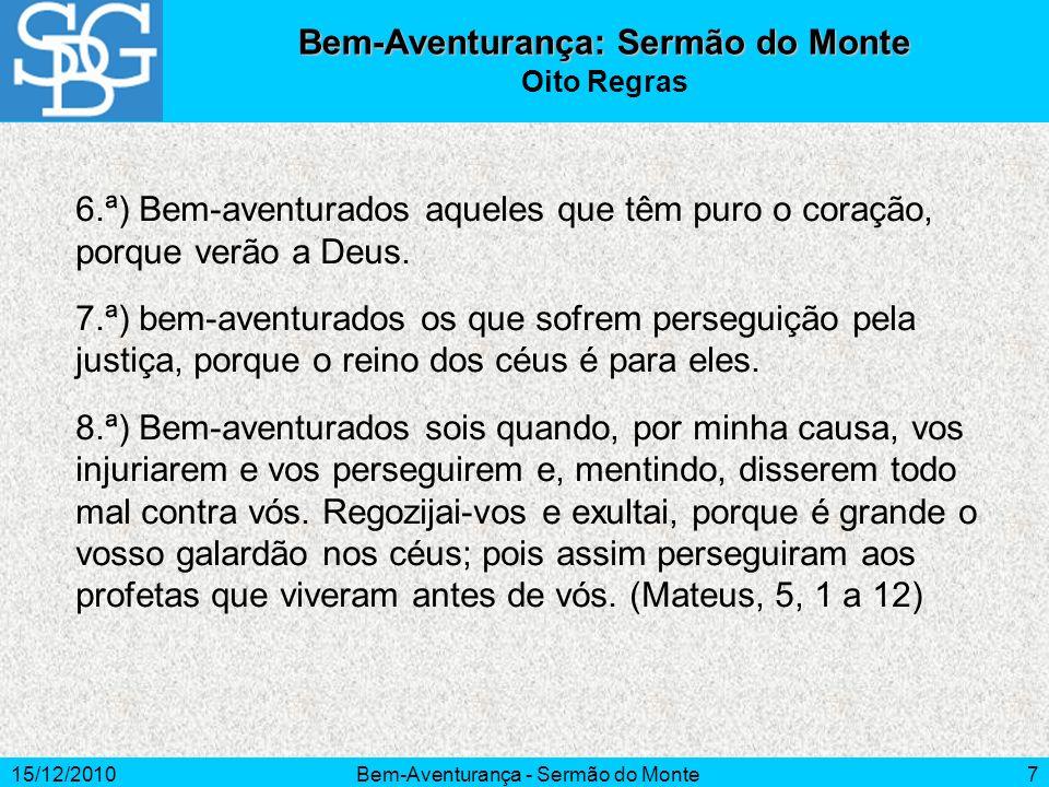 15/12/2010Bem-Aventurança - Sermão do Monte7 Bem-Aventurança: Sermão do Monte Oito Regras 6.ª) Bem-aventurados aqueles que têm puro o coração, porque