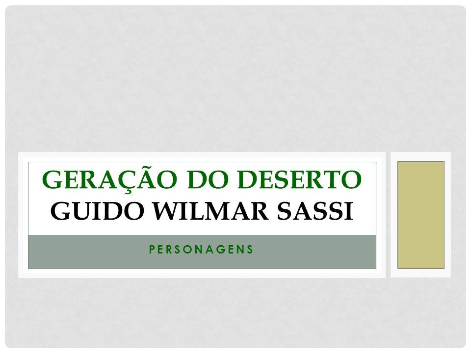 PERSONAGENS GERAÇÃO DO DESERTO GUIDO WILMAR SASSI
