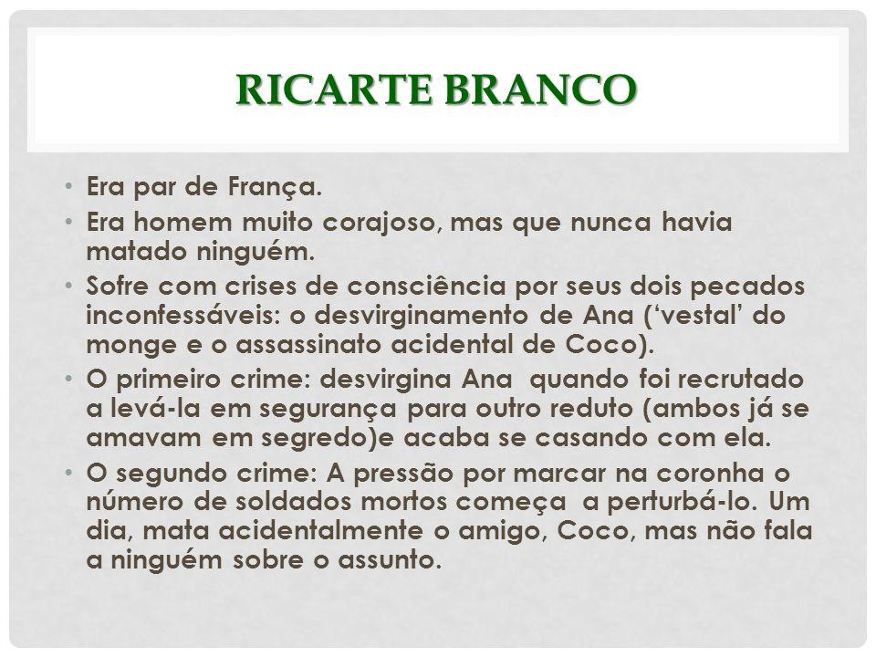 RICARTE BRANCO Era par de França. Era homem muito corajoso, mas que nunca havia matado ninguém. Sofre com crises de consciência por seus dois pecados