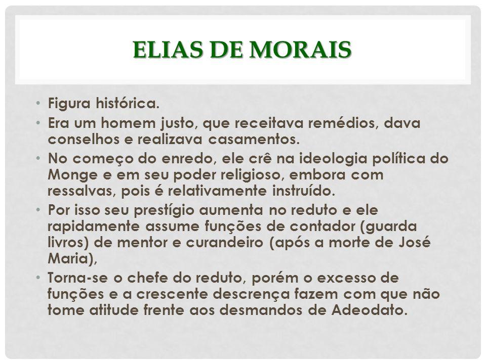 ELIAS DE MORAIS Figura histórica. Era um homem justo, que receitava remédios, dava conselhos e realizava casamentos. No começo do enredo, ele crê na i