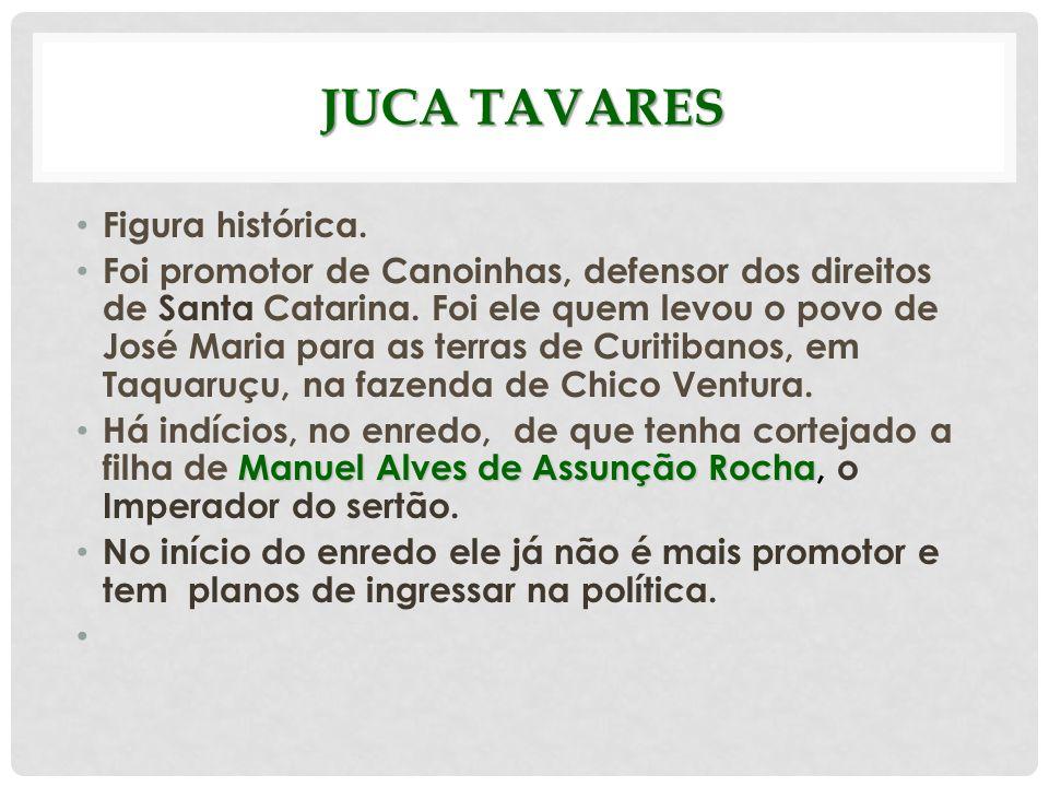 JUCA TAVARES Figura histórica. Foi promotor de Canoinhas, defensor dos direitos de Santa Catarina. Foi ele quem levou o povo de José Maria para as ter