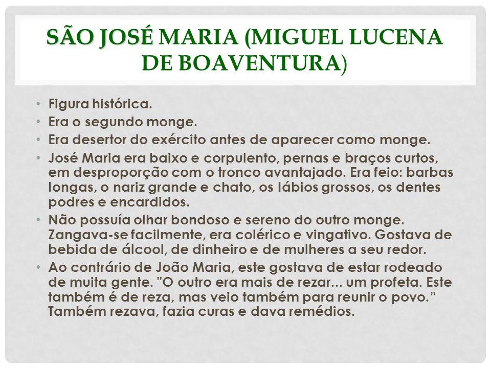 SÃO JOSÉ SÃO JOSÉ MARIA (MIGUEL LUCENA DE BOAVENTURA ) Figura histórica. Era o segundo monge. Era desertor do exército antes de aparecer como monge. J