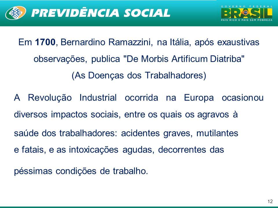 12 Em 1700, Bernardino Ramazzini, na Itália, após exaustivas observações, publica