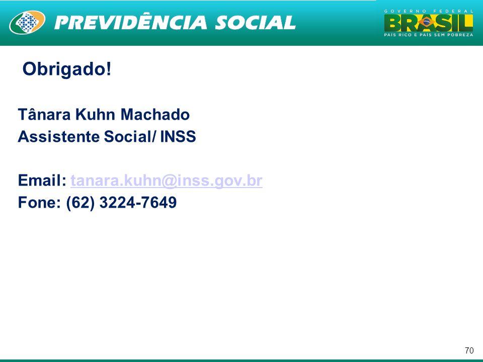 70 Obrigado! Tânara Kuhn Machado Assistente Social/ INSS Email: tanara.kuhn@inss.gov.brtanara.kuhn@inss.gov.br Fone: (62) 3224-7649.