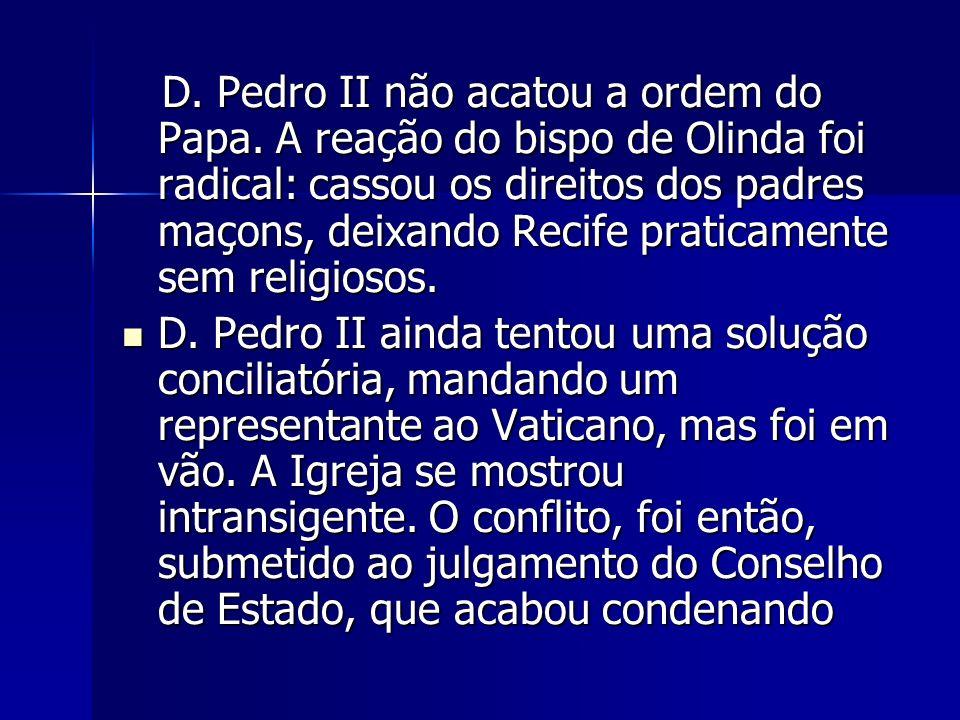 D.Pedro II não acatou a ordem do Papa.