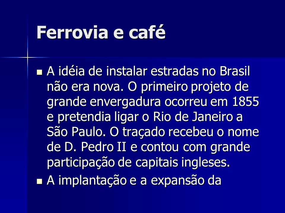 Ferrovia e café A idéia de instalar estradas no Brasil não era nova.