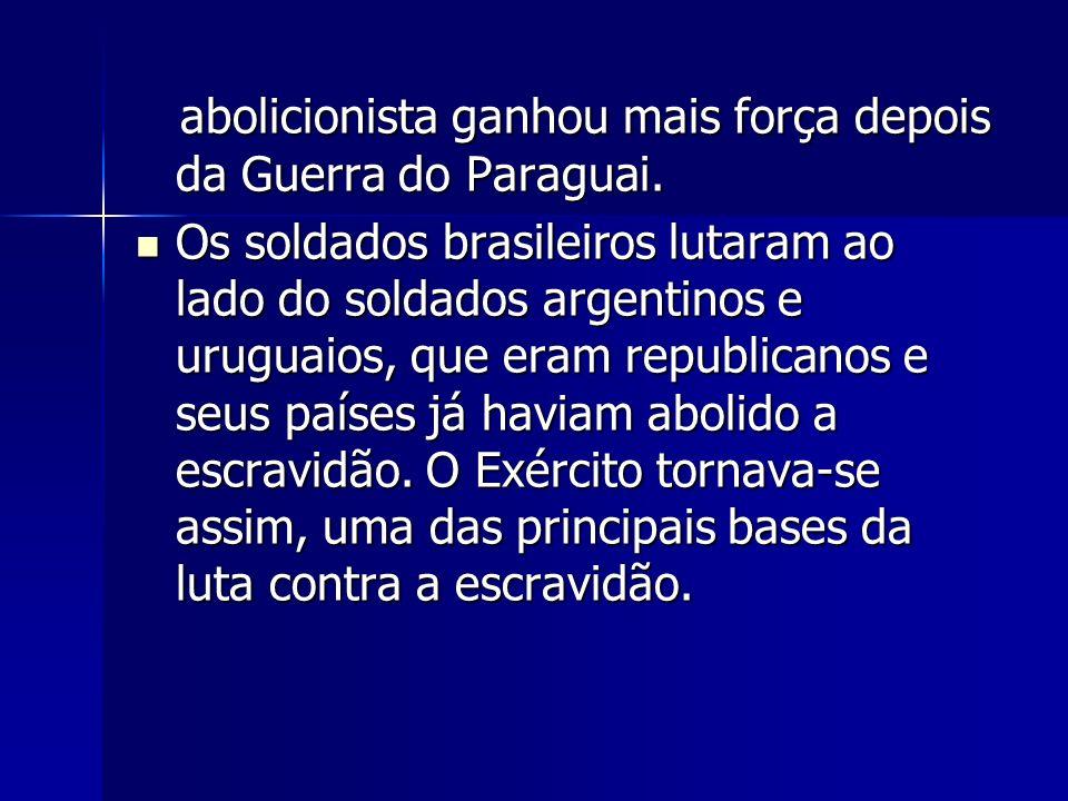 abolicionista ganhou mais força depois da Guerra do Paraguai.