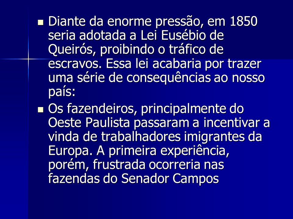 Diante da enorme pressão, em 1850 seria adotada a Lei Eusébio de Queirós, proibindo o tráfico de escravos.