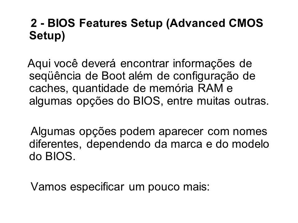 2.1 - Virus Warning (Anti-Vírus) Ativando esta opção ele irá monitorar gravações no MBR (Master Boot Recording) do HD.