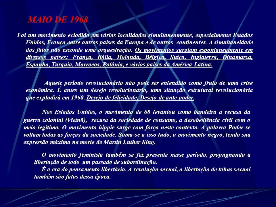 MAIO DE 1968 Foi um movimento eclodido em várias localidades simultaneamente, especialmente Estados Unidos, França entre outros países da Europa e de
