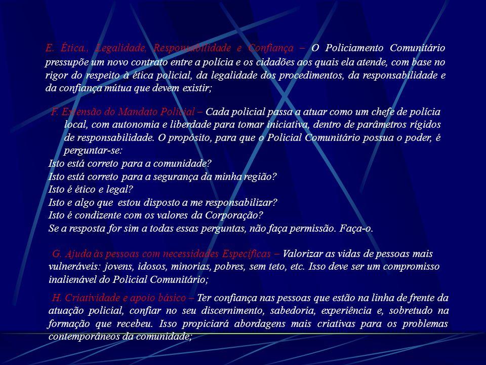 E. Ética., Legalidade, Responsabilidade e Confiança – O Policiamento Comunitário pressupõe um novo contrato entre a polícia e os cidadões aos quais el