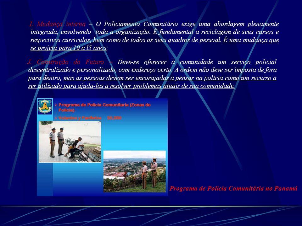 I. Mudança interna – O Policiamento Comunitário exige uma abordagem plenamente integrada, envolvendo toda a organização. È fundamental a reciclagem de