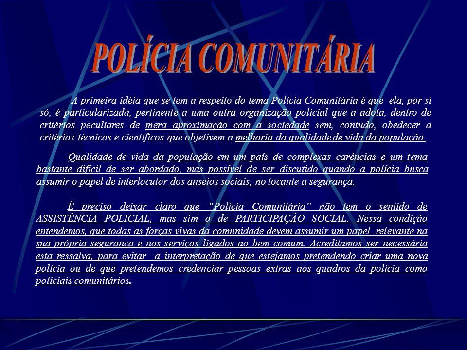 A primeira idéia que se tem a respeito do tema Polícia Comunitária é que ela, por si só, é particularizada, pertinente a uma outra organização policia