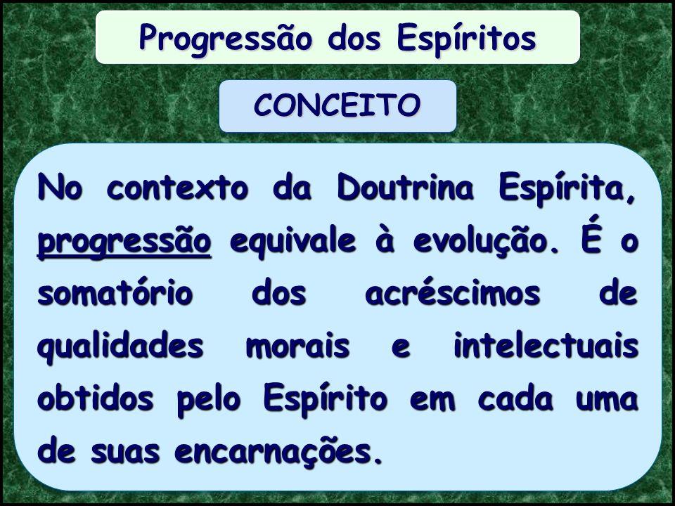 Progressão dos Espíritos No contexto da Doutrina Espírita, progressão equivale à evolução.