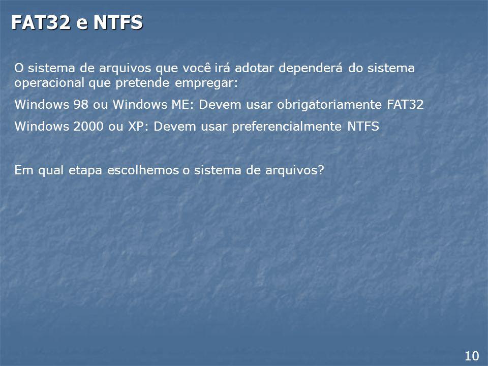 FAT32 e NTFS Nos anos 80 o MS-DOS, principal sistema opercional da época, usava o sistema de arquivos conhecido como FAT12. Já nos anos 90 o MS-DOS us