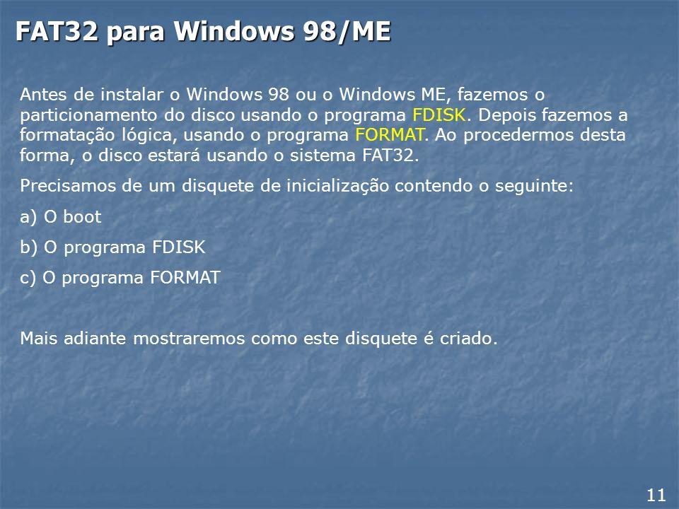 FAT32 e NTFS O sistema de arquivos que você irá adotar dependerá do sistema operacional que pretende empregar: Windows 98 ou Windows ME: Devem usar ob
