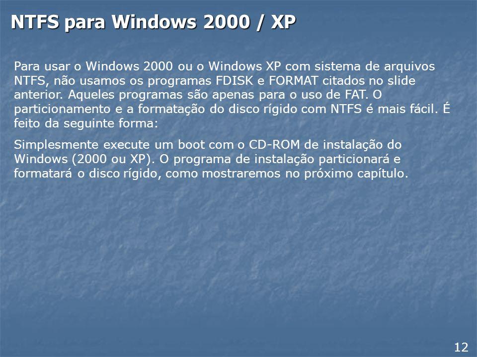 FAT32 para Windows 98/ME Antes de instalar o Windows 98 ou o Windows ME, fazemos o particionamento do disco usando o programa FDISK. Depois fazemos a