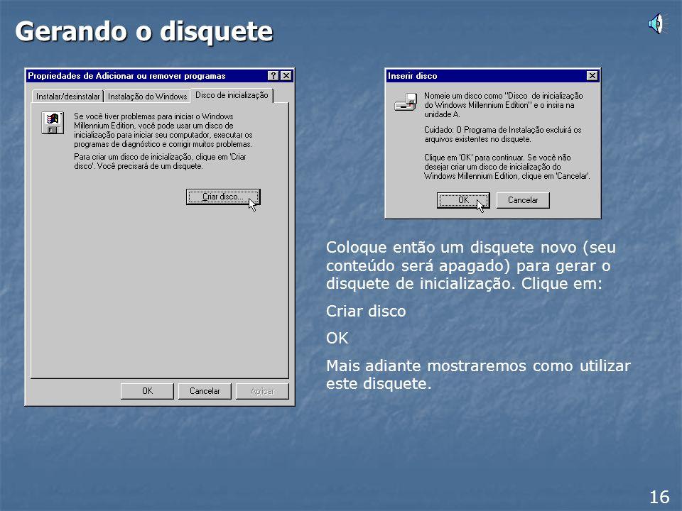 Gerando o disquete Para gerar o disquete de inicialização use a seguinte seqüência de comandos: Iniciar Configurações Painel de controle Adicionar e r