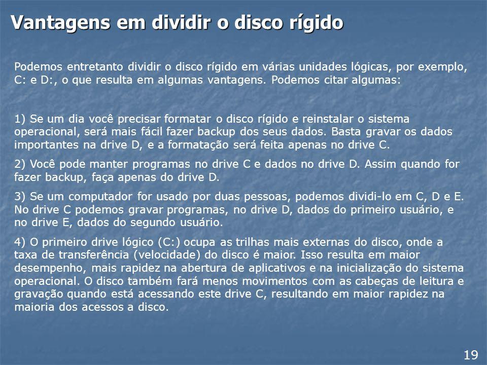 Disco rígido com partição única Na esmagadora maioria dos computadores, o disco rígido é particionado em uma única unidade lógica (drive C). Isso é o