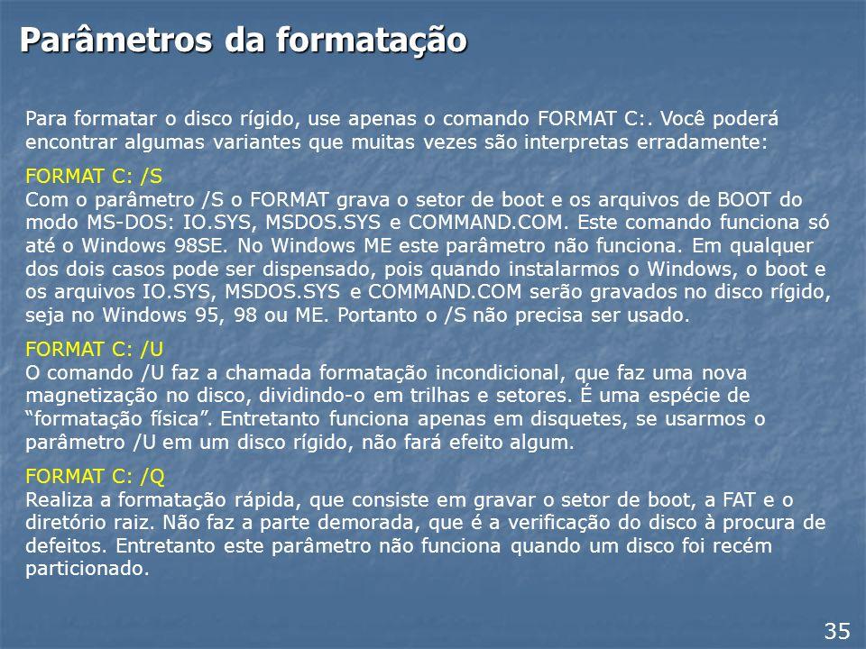 Formatação lógica 34 É preciso fazer alguns esclarecimentos sobre a formatação. A capacidade do disco indicada pelo FDISK e pelo FORMAT será um pouco