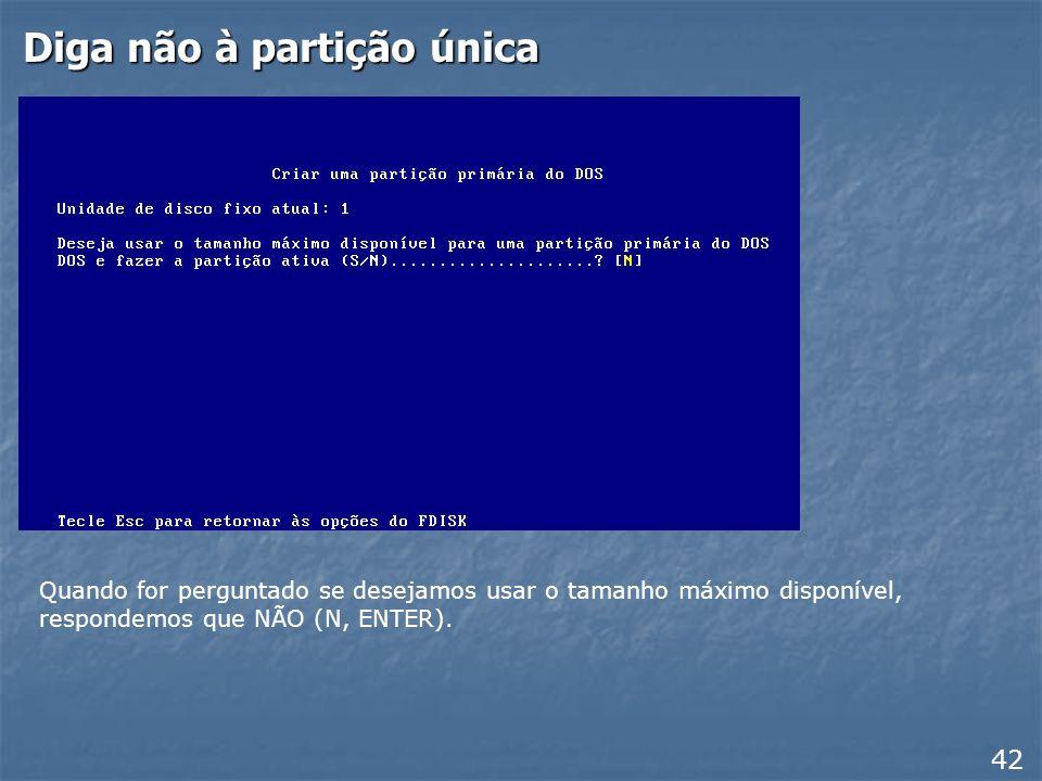 Criar partição primária 41 Devemos criar a partição primária. Use então o comando 1 do FDISK: Criar uma partição primária ou uma unidade lógica do DOS
