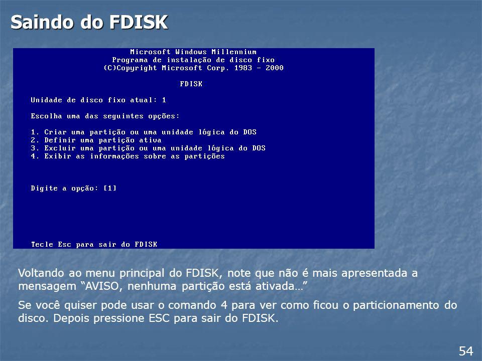 Partição primária ativa 53 O FDISK perguntará qual é a partição ativa, no caso, a primária. Tecle 1 e ENTER.