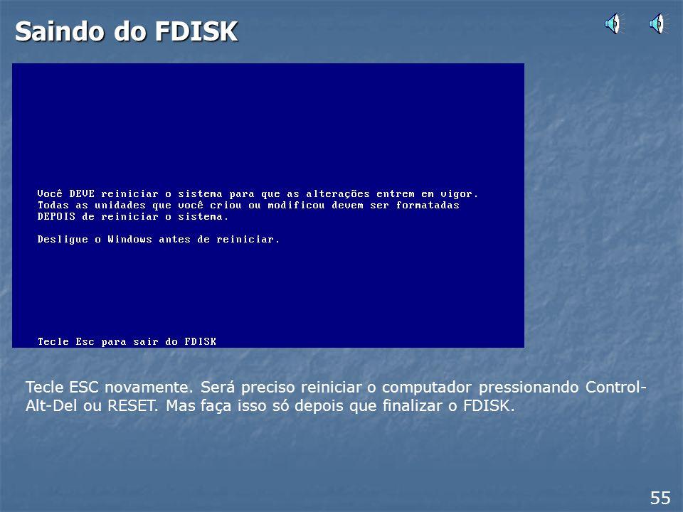 Saindo do FDISK 54 Voltando ao menu principal do FDISK, note que não é mais apresentada a mensagem AVISO, nenhuma partição está ativada… Se você quise