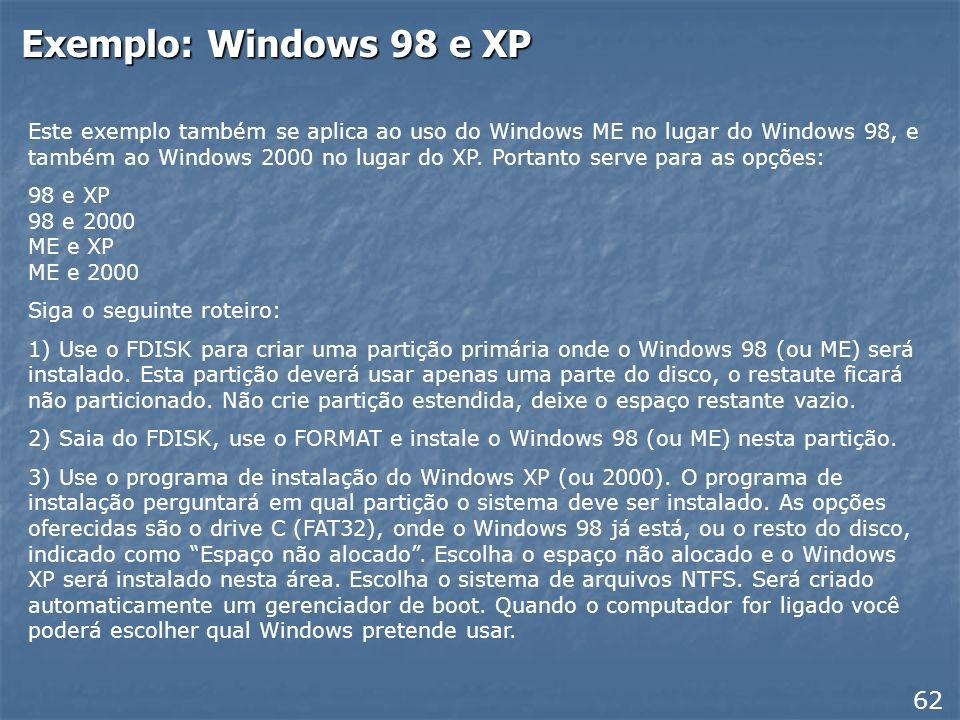 Para instalar um segundo sistema Alguns usuários instalam dois sistemas operacionais no computador. Por exemplo: Windows 98SE e Windows XP Windows 98S