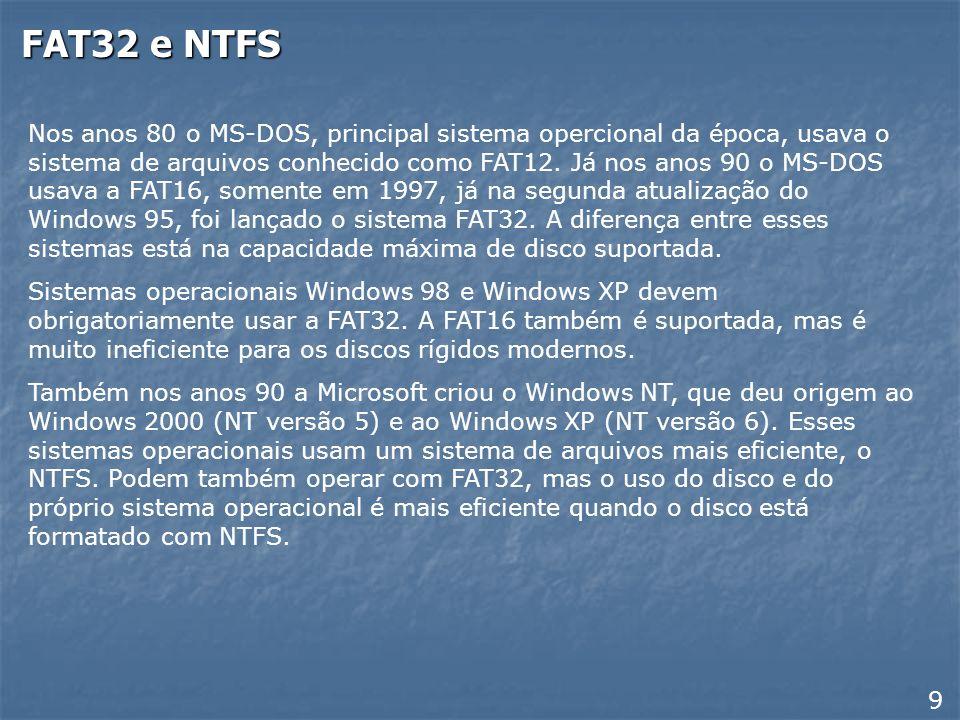 FAT32 e NTFS Nos anos 80 o MS-DOS, principal sistema opercional da época, usava o sistema de arquivos conhecido como FAT12.
